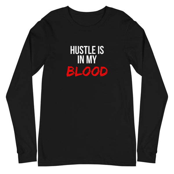 Hustle Is In My Blood Unisex Long Sleeve T-Shirt (Black)