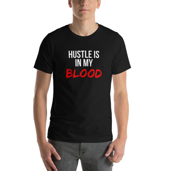 Hustle Is In My Blood Short-Sleeve Unisex T-Shirt (Black)