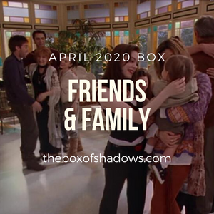 "April 2020 ""Friends & Family"" Box"