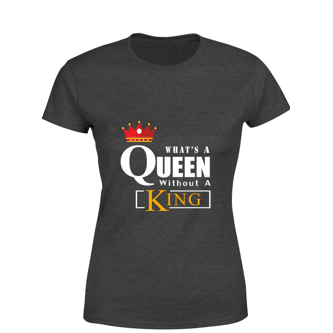 What's a Queen without A King T-shirt