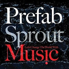Prefab Sprout- Let's Change The World With Music