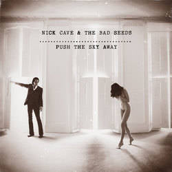 Nick Cave & The Bad Seeds - Push Away The Sky