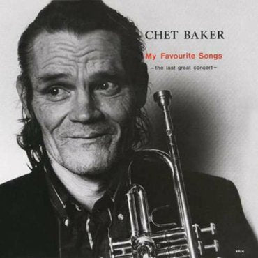 Chet Baker- My Favourite Songs - The Last Great Concert