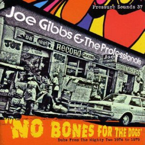 Joe Gibbs & The Professionals - No Bones For The Dogs