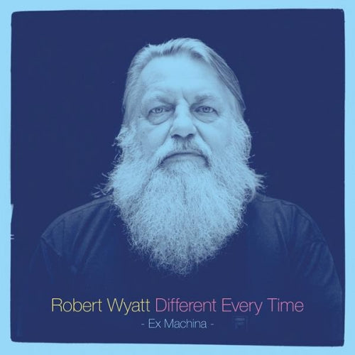 Robert Wyatt - Different Every Time: Volume 1 Ex Machina