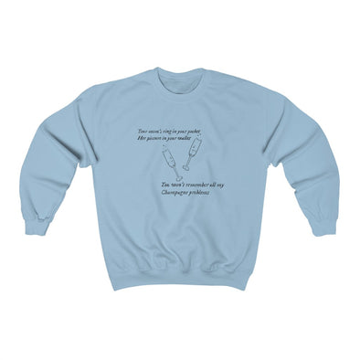 champagne problems Crewneck Sweatshirt