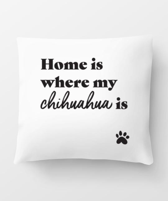 Chihuahua 'Home Is Where' Pillow