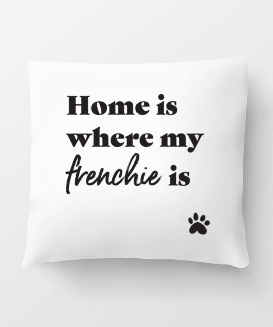 French Bulldog 'Home Is Where' Pillow