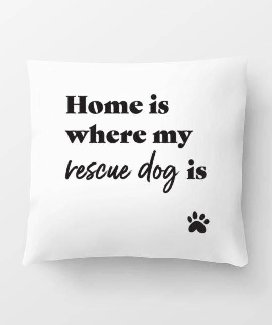 Rescue Dog 'Home Is Where' Pillow