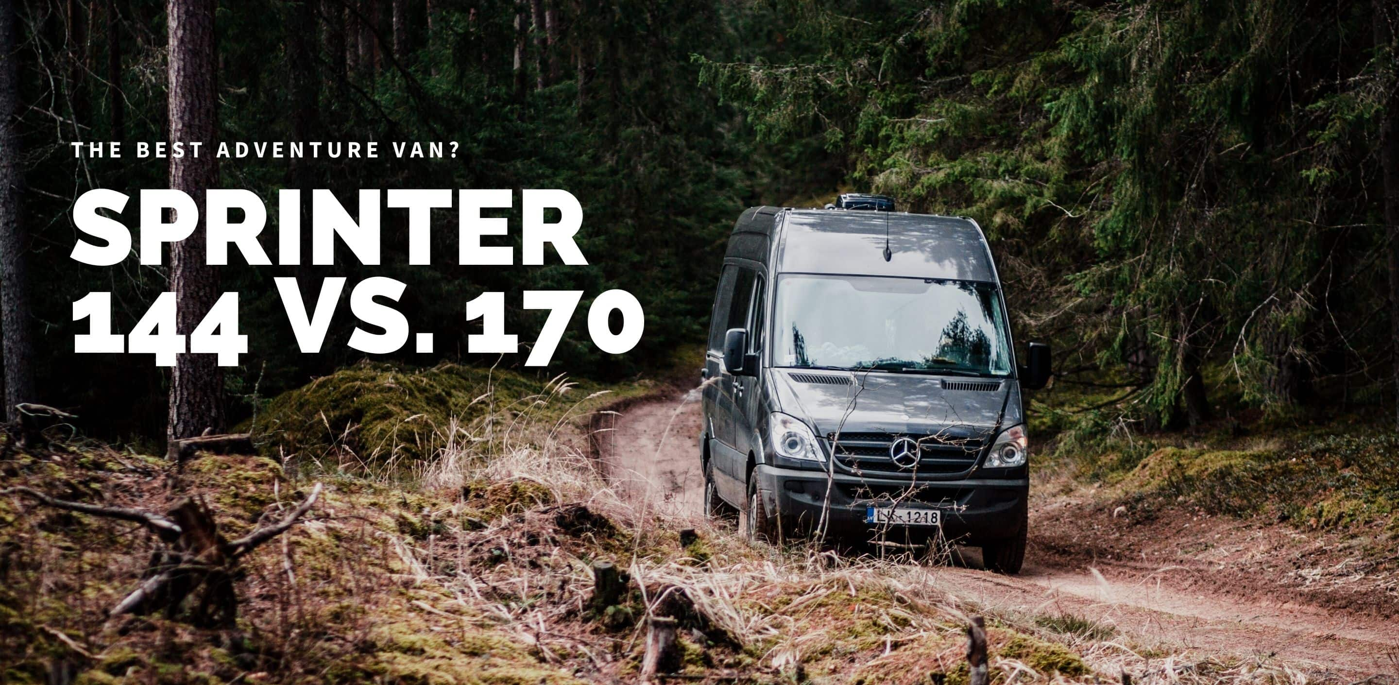 Sprinter 144 Vs 170 Which One Is The Better Adventure Van