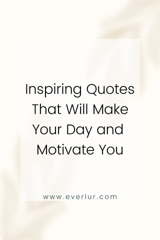 Inspiring Quotes That Will Make Your Day and Motivate You