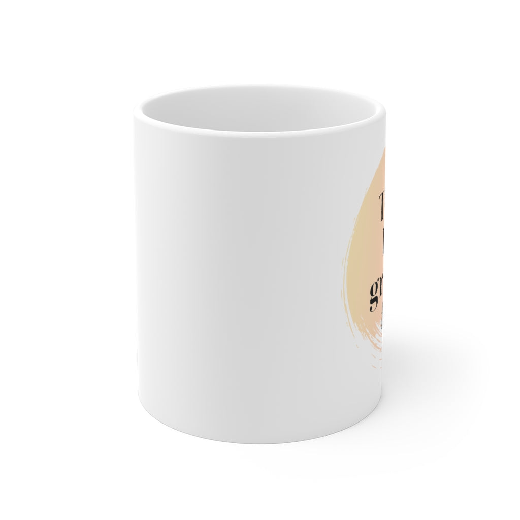 Today I am grateful for is a white ceramic inspirational coffee mug.