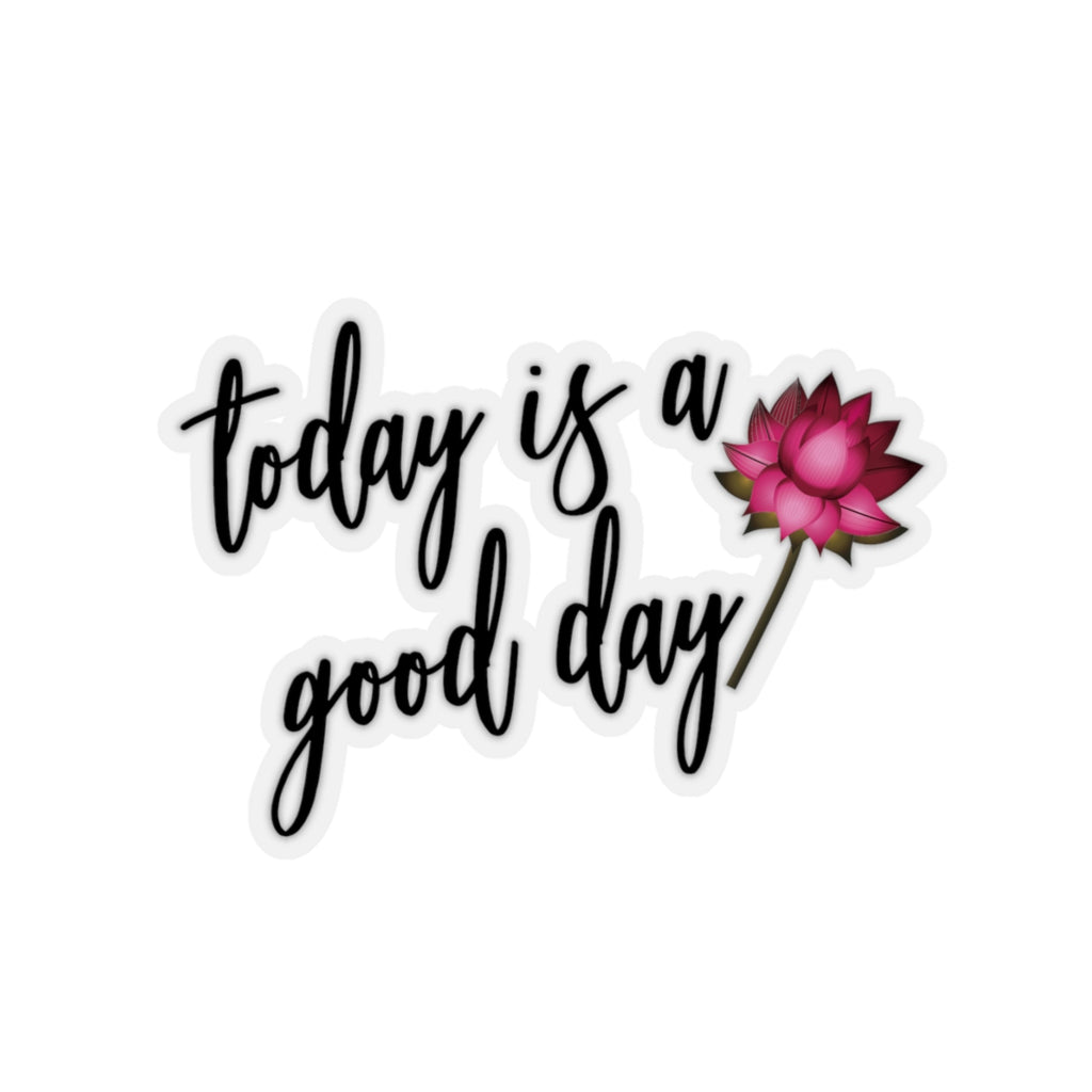 Today is a good day motivational sticker for laptop or water bottle.