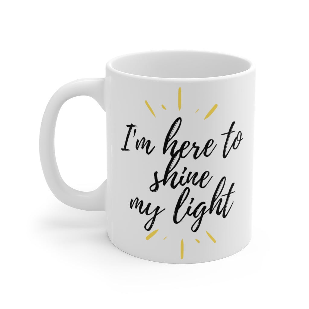 I'm here to shine my light - 11 oz Mug