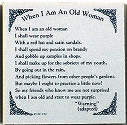 When I Am An Old Woman Tile Ceramic Tile - Below $10, Collectibles, General Gift, Home & Garden, Kitchen Decorations, SY: Old Woman, Tiles-Sayings, Under $10
