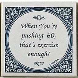 Tile Magnets Quotes: Pushing 60 Is Exercise - Collectibles, Decorations, General Gift, Home & Garden, Kitchen Magnets, Magnet Tiles, Magnet Tiles-Scenic, Magnets-Refrigerator, PS-Party Favors