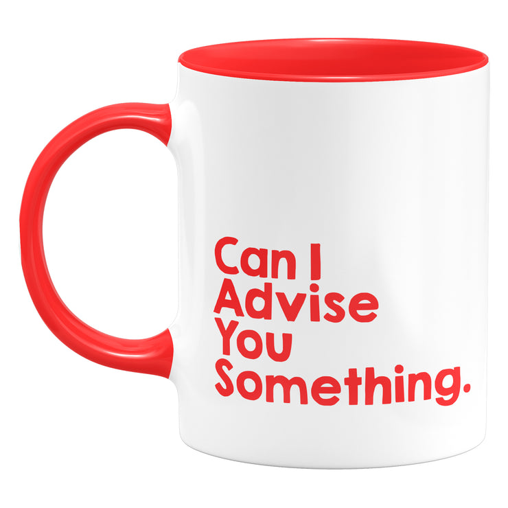 Mug - Can I Advise You Something