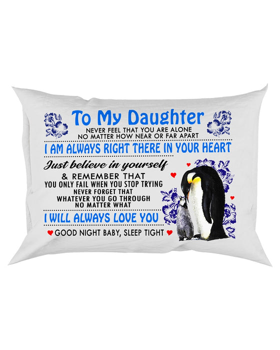 To My Daughter Never Feel That You Are Alone Pillowcase