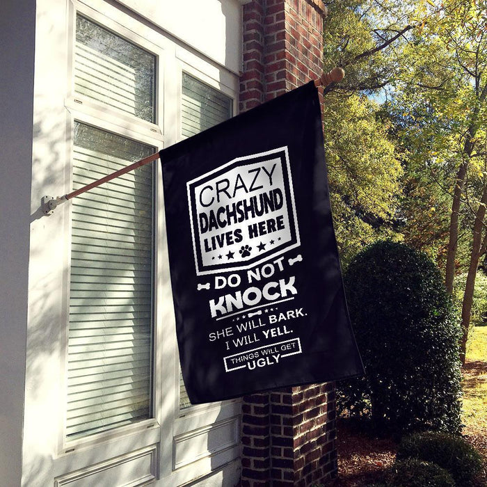 Crazy Dachshunds Lives Here, Do Not Knock, He Will Bark, I Will Yell, Things Will Get Ugly Flag All Over Printed - GIFTCUSTOM
