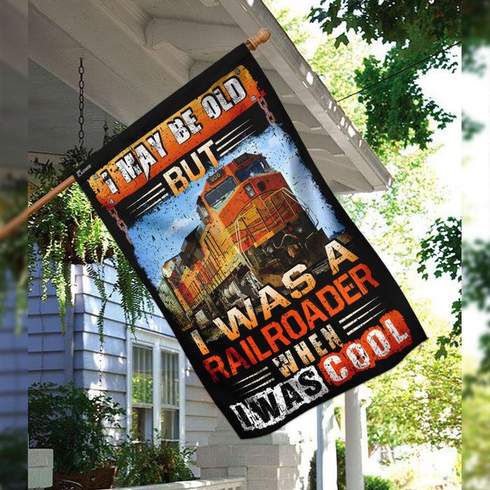 I May Be Old But I Was A Railroader When I Was Cool Flag | Garden Flag | Double Sided House Flag - GIFTCUSTOM