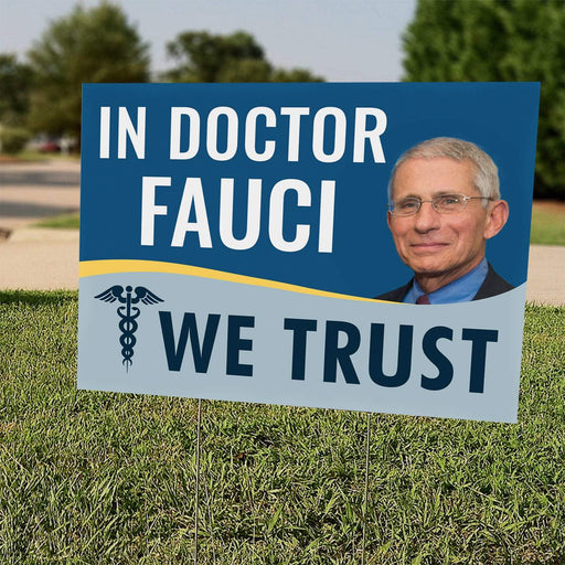 In Doctor Fauci We Trust Yard Sign | Yard Sign (24 x 18 inches) - GIFTCUSTOM