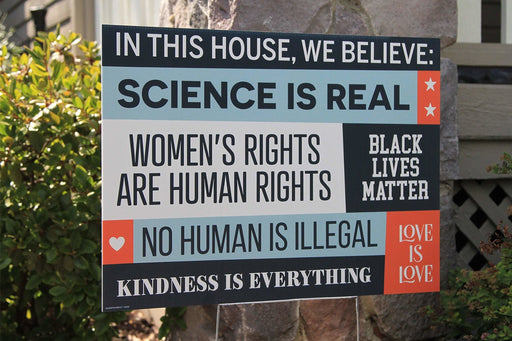 In This House, We Believe Science is Real, Womens Rights are Human Rights, Black Lives Matter, Love is Love | Yard Sign | Yard Sign (24 x 18 inches) - GIFTCUSTOM