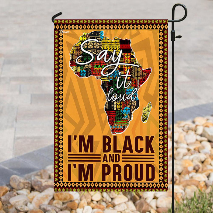 Juneteenth. Say It Loud I'm Black And I'm Proud Flag | Garden Flag | Double Sided House Flag - GIFTCUSTOM