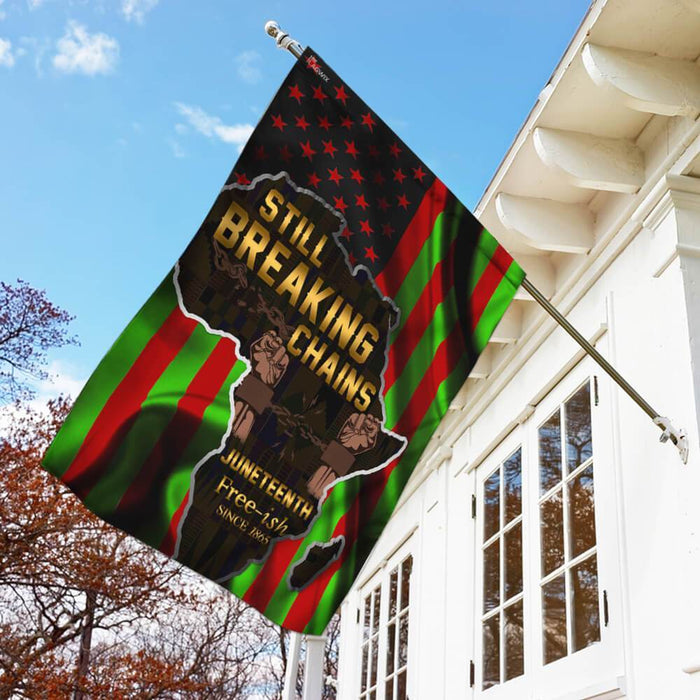 Juneteenth Still Breaking Chains Flag | Garden Flag | Double Sided House Flag - GIFTCUSTOM