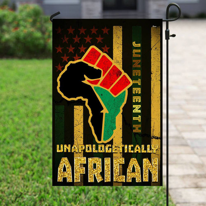 Juneteenth Unapologetically African Flag | Garden Flag | Double Sided House Flag - GIFTCUSTOM