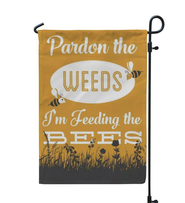 Pardon the weeds Im feeding the bees garden flag - GIFTCUSTOM