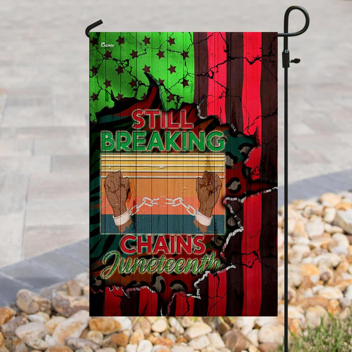 Still Breaking Chains Juneteenth Flag | Garden Flag | Double Sided House Flag - GIFTCUSTOM