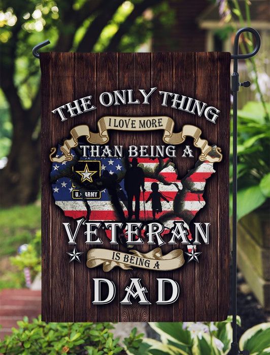 The only thing i love more than being a veteran is being a dad Army, Garden Flag All Over Printed - GIFTCUSTOM