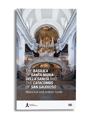 The Basilica of Santa Maria della Sanità and the Catacombs of san Gaudioso. Historical and artistic guide