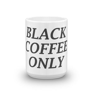 Black Coffee Only Mug