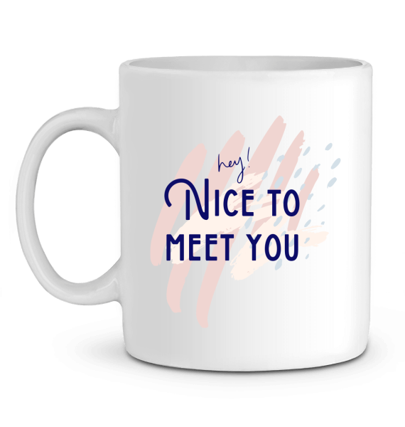 Mug en Céramique, Nice to meet you