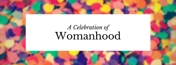 A Celebration of Womanhood