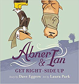 Abner & Ian Get Right Side-Up by Dave Eggers