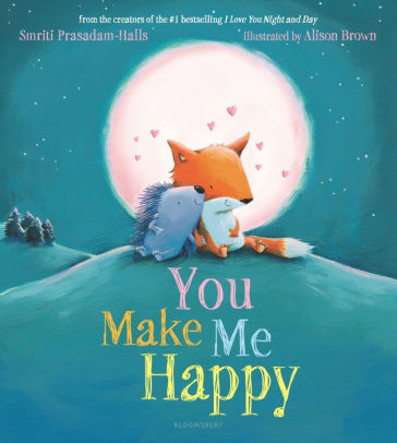 You Make Me Happy by Smriti Prasadam-Halls