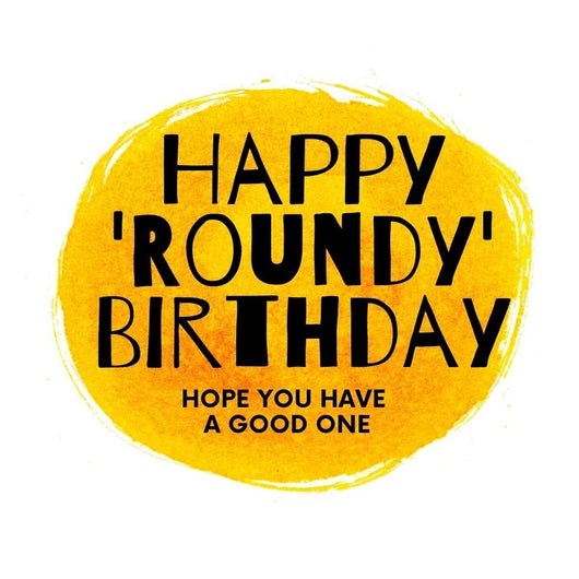 Happy 'Roundy' Birthday Card