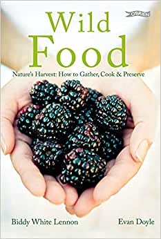 Wild Food - Nature's Harvest: How to Gather, Cook & Preserve