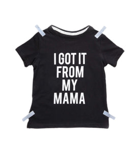 I got it from my mama - T-shirt