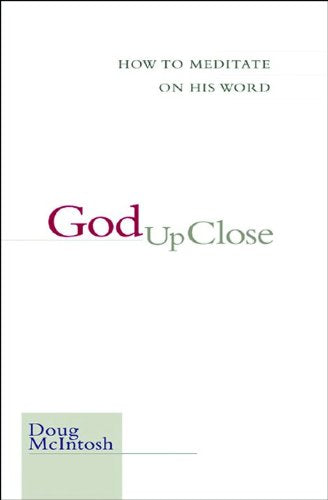 God Up Close: How To Meditate On His Word