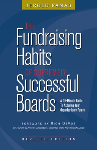 The Fundraising Habits Of Supremely Successful Boards: A 59-Minute Guide To Assuring Your Organization'S Future
