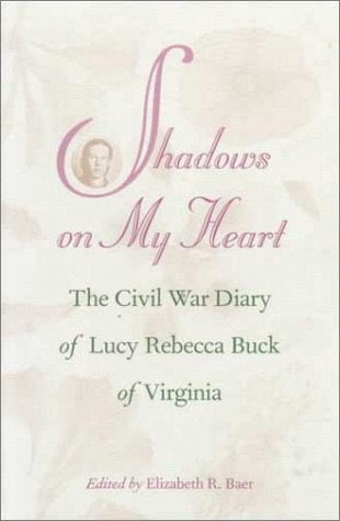 Shadows On My Heart: The Civil War Diary Of Lucy Rebecca Buck Of Virginia (Southern Voices From The Past: Women'S Letters, Diaries, And Writings)