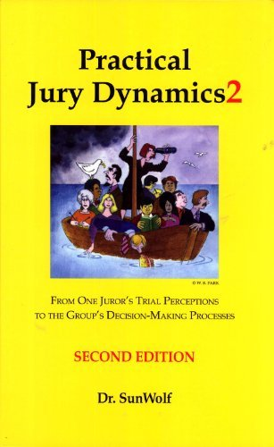 Practical Jury Dynamics2: From One Juror'S Trial Perceptions To The Group'S Decision-Making Processes