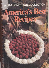 America'S Best Recipes: A 1990 Hometown Collection