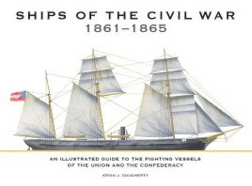 Ships Of The Civil War 1861-1865: An Illustrated Guide To The Fighting Vessels Of The Union And The Confederacy