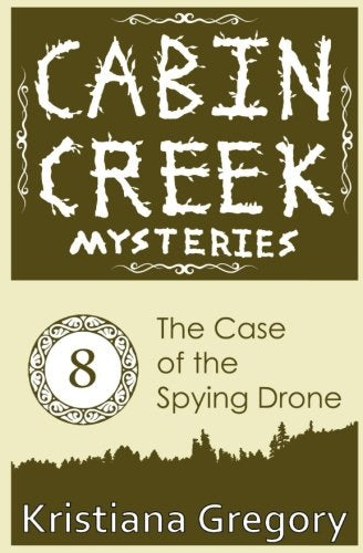 The Case Of The Spying Drone (Cabin Creek Mysteries) (Volume 8)