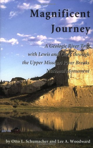 Magnificent Journey, A Geologic River Trip With Lewis And Clark Through The Upper Missouri River Breaks National Monument