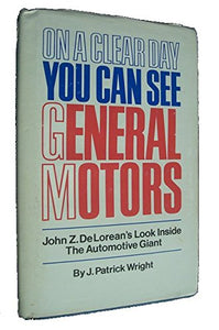 On A Clear Day You Can See General Motors: John Z. Delorean'S Look Inside The Automotive Giant